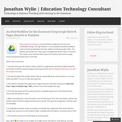 An iPad Workflow for the Classroom Using Google Drive & Pages, Keynote or Numbers