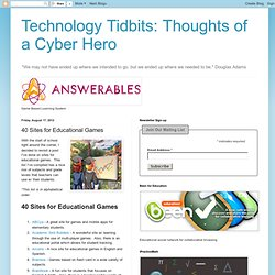 Thoughts of a Cyber Hero: 40 Sites for Educational Games