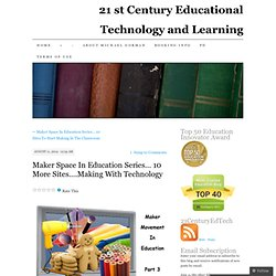 Maker Space In Education Series… 10 More Sites….Making With Technology