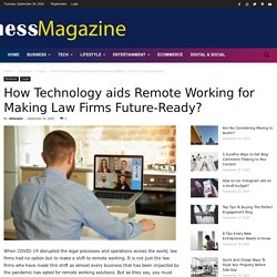 How Technology aids Remote Working for Making Law Firms Future-Ready? - Business Magazine - Ideas and News for Entrepreneurs