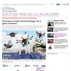 The future of retail and technology? It's a game of drones - London Life - Life & Style