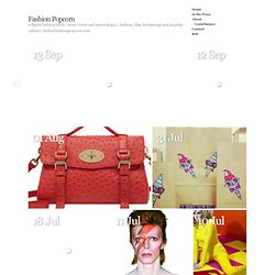 Fashion Popcorn | a digital fashion salon | news, views and sartorial goo | fashion, film, technology and popular culture