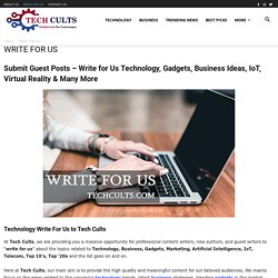 Submit Guest Posts – Write for Us Technology, Gadgets, Business, Apps