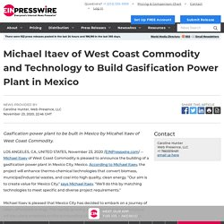 Michael Itaev of West Coast Commodity and Technology to Build Gasification Power Plant in Mexico