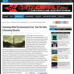 Technology Killed The Government Czar – How The State Is Becoming Obsolete