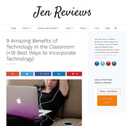 9 Amazing Benefits of Technology in the Classroom (+18 Best Ways to Incorporate Technology)