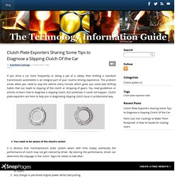 The Technology Information - Clutch Plate Exporters Sharing Some Tips to Diagnose a Slipping Clutch Of the Car