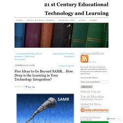 Five Ideas to Go Beyond SAMR… How Deep is the Learning in Your Technology Integration?