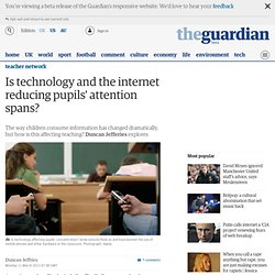 Is technology and the internet reducing pupils' attention spans?