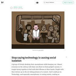Stop saying technology is causing social isolation — Digital Culturist
