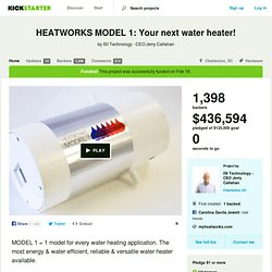 HEATWORKS MODEL 1: Your next water heater! by ISI Technology - CEO Jerry Callahan