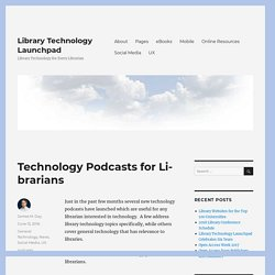 Technology Podcasts for Librarians – Library Technology Launchpad