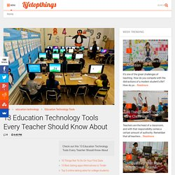 13 Education Technology Tools Every Teacher Should Know About