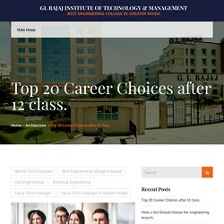 Top 20 Career Choices after 12 class. – GL Bajaj Institute of Technology & Management