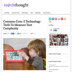 Common Core: 5 Technology Tools To Measure Text Complexity
