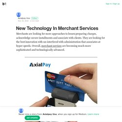 New Technology In Merchant Services – Axialpay Usa – Medium