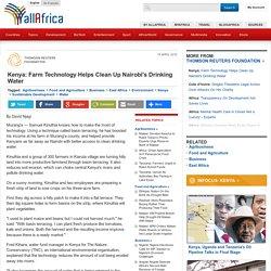 Kenya: Farm Technology Helps Clean Up Nairobi's Drinking Water