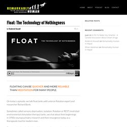 Float: The Technology of Nothingness - Remarkably Human