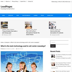 What is the main technology used in call center nowadays? » LoudPages