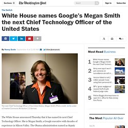 White House names Google's Megan Smith the next Chief Technology Officer of the United States