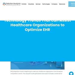 Technology Trends That can Assist Healthcare Organizations to Optimize EHR