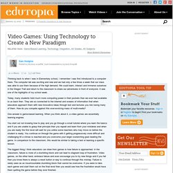 Video Games: Using Technology to Create a New Paradigm