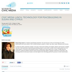 Civic Media Lunch: Technology for Peacebuilding in Sudan and Cyprus