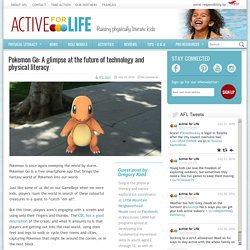 Pokemon Go: A glimpse at the future of technology and physical literacy - Active For Life