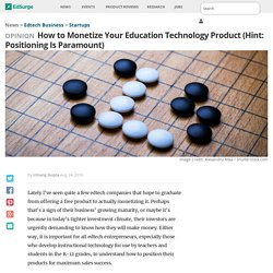 How to Monetize Your Education Technology Product (Hint: Positioning Is Paramount)