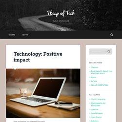 Technology: Positive Impact - Heap Of Tech