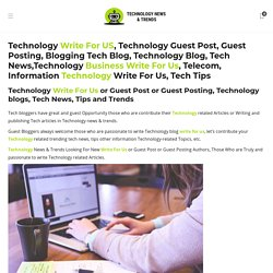 Technology write for us, guest post, posting, tech blog, blogging, news, tips