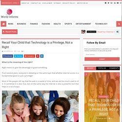 Recall Your Child that Technology is a Privilege, Not a Right - World Informs