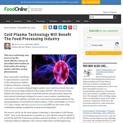 FOOD ONLINE 26/12/14 Cold Plasma Technology Will Benefit The Food-Processing Industry