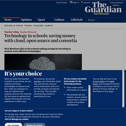 Technology in schools: saving money with cloud, open source and consortia | Teacher Network | Guardian Professional