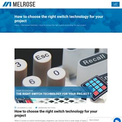 How to choose the right switch technology for your project - Melrose Systems