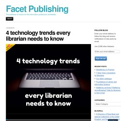 4 technology trends every librarian needs to know