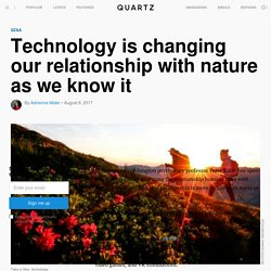 Technology is changing our relationship with nature as we know it