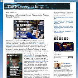 The Next Tech Thing: Classroom 1:1 Technology Norms: Responsibility, Respect, Focus & Presence