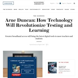 Arne Duncan: How Technology Will Revolutionize Testing and Learning