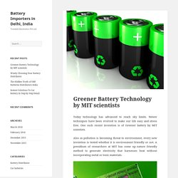 Greener Battery Technology by MIT scientists