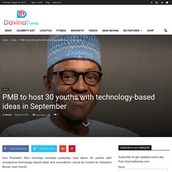 PMB to host 30 youths with technology-based ideas in September - Davina Diaries