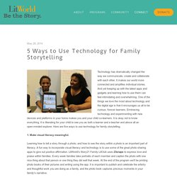 5 Ways to Use Technology for Family Storytelling — LitWorld