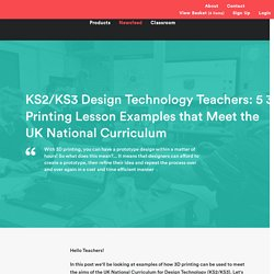 KS2/KS3 Design Technology Teachers: 5 3D Printing Lesson Examples that Meet the Aims of the National Curriculum
