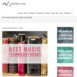 Best Music Technology Books for Teachers