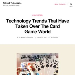 Technology Trends That Have Taken Over The Card Game World