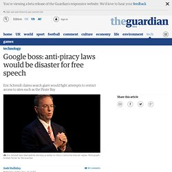 Google boss: anti-piracy laws would be disaster for free speech | Technology