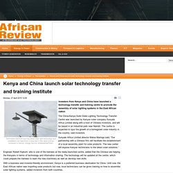 Kenya and China launch solar technology transfer and training institute