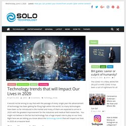 Technology trends that will Impact Our Lives in 2020 - Solo Technology