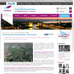 Grand projet technopolitain : Atlantech® - eco.agglo-larochelle.fr