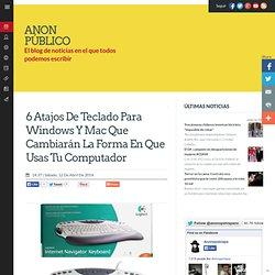 6 atajos de teclado para Windows y Mac que cambiarán la forma en que usas tu computador ~ Anon Público